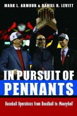 In Pursuit of Pennants: Baseball Operations from Deadball to Moneyball (Hardcover)