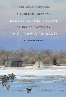 A Thrilling Narrative of Indian Captivity: Dispatches from the Dakota War (Hardcover)