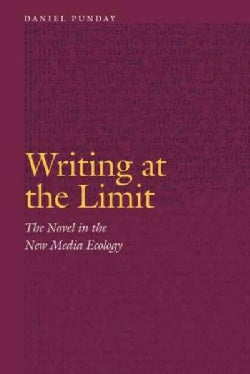 Writing at the Limit: The Novel in the New Media Ecology (Hardcover)