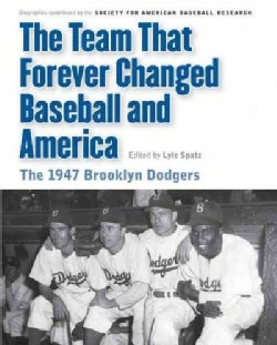 The Team That Forever Changed Baseball and America: The 1947 Brooklyn Dodgers (Paperback)
