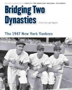 Bridging Two Dynasties: The 1947 New York Yankees (Paperback)