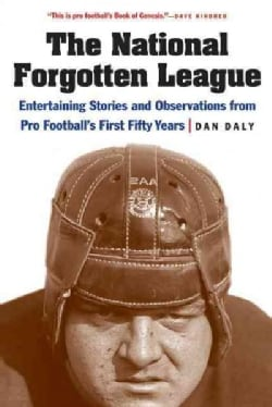 The National Forgotten League: Entertaining Stories and Observations from Pro Football's First Fifty Years (Paperback)