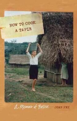 How to Cook a Tapir: A Memoir of Belize (Paperback)