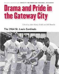 Drama and Pride in the Gateway City: The 1964 St. Louis Cardinals (Paperback)