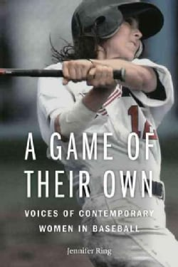 A Game of Their Own: Voices of Contemporary Women in Baseball (Hardcover)