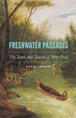 Freshwater Passages: The Trade and Travels of Peter Pond (Hardcover)