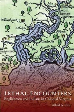 Lethal Encounters: Englishmen and Indians in Colonial Virginia (Paperback)