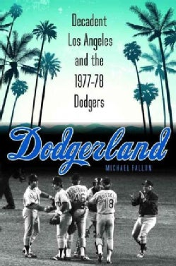 Dodgerland: Decadent Los Angeles and the 1977-78 Dodgers (Hardcover)