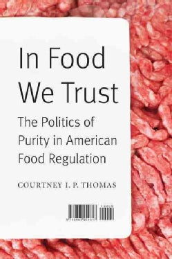 In Food We Trust: The Politics of Purity in American Food Regulation (Hardcover)