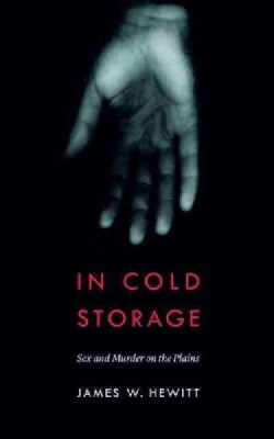 In Cold Storage: Sex and Murder on the Plains (Paperback)