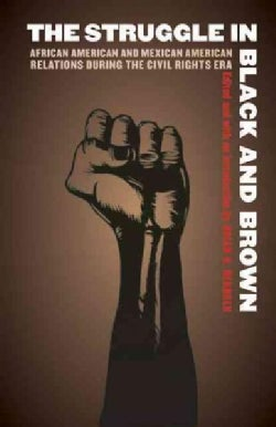 The Struggle in Black and Brown: African American and Mexican American Relations During the Civil Rights Era (Paperback)