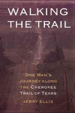 Walking the Trail: One Man's Journey Along the Cherokee Trail of Tears (Paperback)