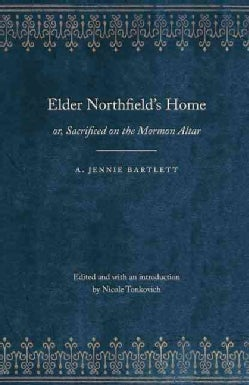 Elder Northfield's Home: Or, Sacrificed on the Mormon Altar: A Story of the Blighting Curse of Polygamy (Paperback)