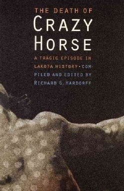 The Death of Crazy Horse: A Tragic Episode in Lakota History (Paperback)