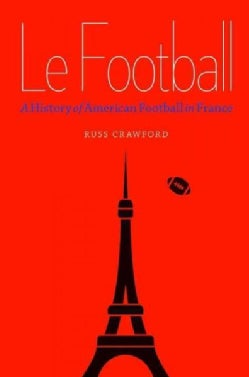 Le Football: A History of American Football in France (Hardcover)