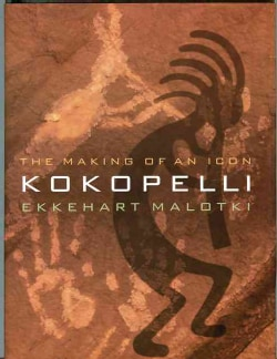Kokopelli: The Making of an Icon (Paperback)