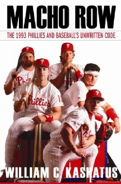 Macho Row: The 1993 Phillies and Baseball's Unwritten Code (Hardcover)