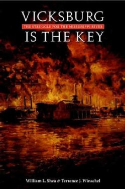 Vicksburg Is the Key: The Struggle for the Mississippi River (Paperback)