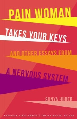 Pain Woman Takes Your Keys, and Other Essays from a Nervous System (Paperback)