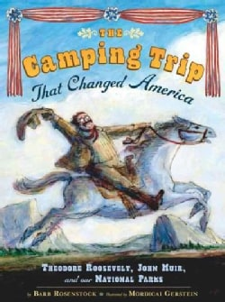 The Camping Trip That Changed America: Theodore Roosevelt, John Muir, and Our National Parks (Hardcover)