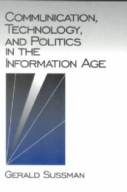 Communication, Technology and Politics in the Information Age (Paperback)