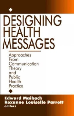 Designing Health Messages: Approaches from Communication Theory and Public Health Practice (Paperback)