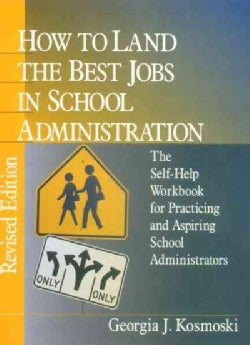 How to Land the Best Jobs in School Administration: The Self-Help Workbook for Practicing and Aspiring School Adm... (Paperback)