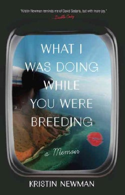 What I Was Doing While You Were Breeding: A Memoir (Paperback)