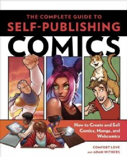The Complete Guide to Self-Publishing Comics: How to Create and Sell Comic Books, Manga, and Webcomics (Paperback)