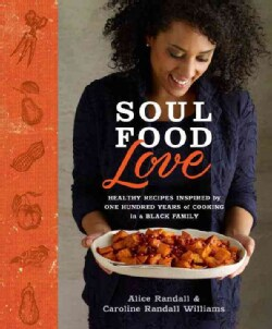 Soul Food Love: Healthy Recipes Inspired by One Hundred Years of Cooking in a Black Family (Hardcover)