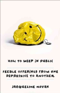 How to Weep in Public: Feeble Offerings on Depression from One Who Knows (Paperback)