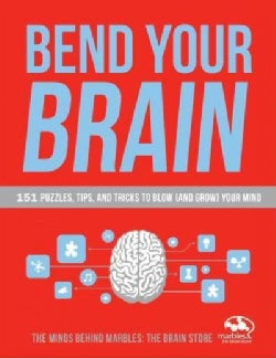 Bend Your Brain: 151 Puzzles, Tips, and Tricks to Blow (And Grow) Your Mind (Paperback)