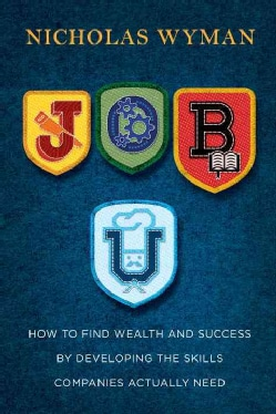 Job U: How to Find Wealth and Success by Developing the Skills Companies Actually Need (Paperback)