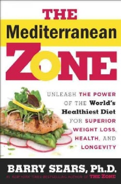 The Mediterranean Zone: Unleash the Power of the World's Healthiest Diet for Superior Weight Loss, Health, and Lo... (Hardcover)