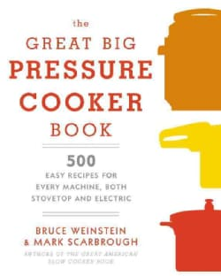 The Great Big Pressure Cooker Book: 500 Easy Recipes for Every Machine, Both Stovetop and Electric (Paperback)