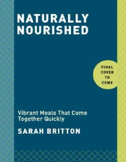 Naturally Nourished: Healthy, Delicious Meals Made With Everyday Ingredients (Hardcover)