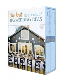 The Knot Little Books of Big Wedding Ideas: Cakes, Bouquets & Centerpieces, Vows & Toasts, and Details (Hardcover)