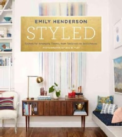Styled: Secrets for Arranging Rooms, from Tabletops to Bookshelves (Hardcover)