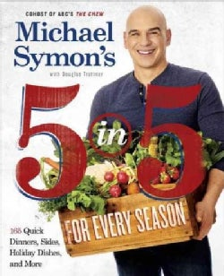 Michael Symon's 5 in 5 for Every Season: 165 Quick Dinners, Sides, Holiday Dishes, and More (Paperback)