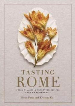 Tasting Rome: Fresh Flavors & Forgotten Recipes from an Ancient City (Hardcover)
