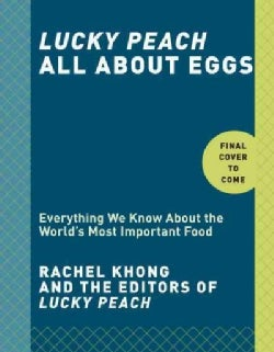 Lucky Peach All About Eggs: Everything We Know About the World's Most Important Food (Hardcover)