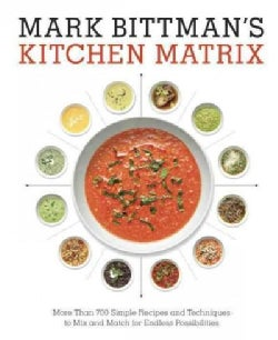 Mark Bittman's Kitchen Matrix: More Than 700 Simple Recipes and Techniques to Mix and Match for Endless Possibili... (Hardcover)