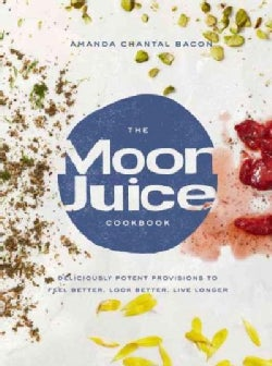 The Moon Juice Cookbook: Cook Cosmically for Body, Beauty, and Consciousness (Hardcover)