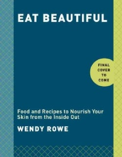Eat Beautiful: Food and Recipes to Nourish Your Skin from the Inside Out (Hardcover)
