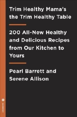 Trim Healthy Mama's Trim Healthy Table: More Than 300 All-new Healthy and Delicious Recipes from Our Homes to Yours (Paperback)