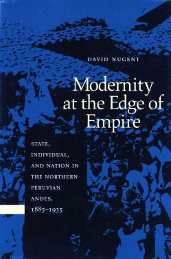 Modernity at the Edge of Empire: State, Individual, and Nation in the Northern Peruvian Andes, 1885-1935 (Paperback)