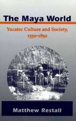 The Maya World: Yucatec Culture and Society,  1550-1850 (Paperback)