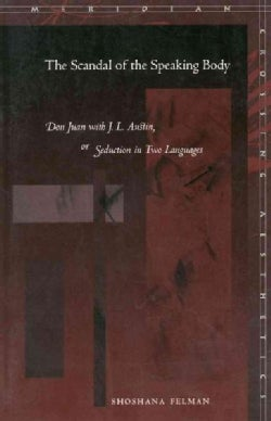 The Scandal of the Speaking Body: Don Juan With J.L. Austin, or Seduction in Two Languages (Paperback)