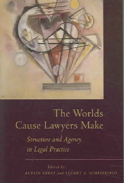 The Worlds Cause Lawyers Make: Structure And Agency In Legal Practice (Paperback)