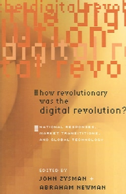 How Revolutionary Was the Digital Revolution?: National Responses, Market Transitions, And Global Technology (Paperback)